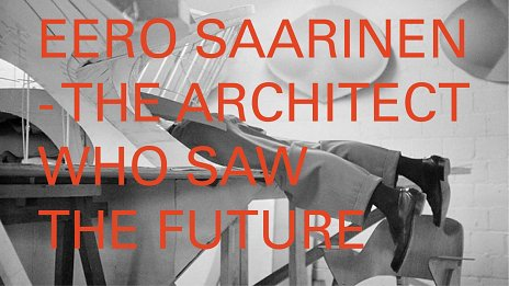 DAAF 2018 * Eero Saarinen - The Architect Who Saw The Future