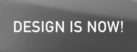 DESIGN IS NOW!