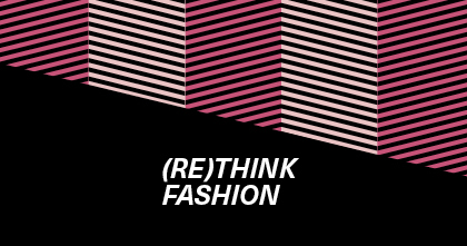 (RE)THINK FASHION