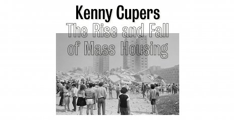 Kenny Cupers: The Rise and Fall of Mass Housing